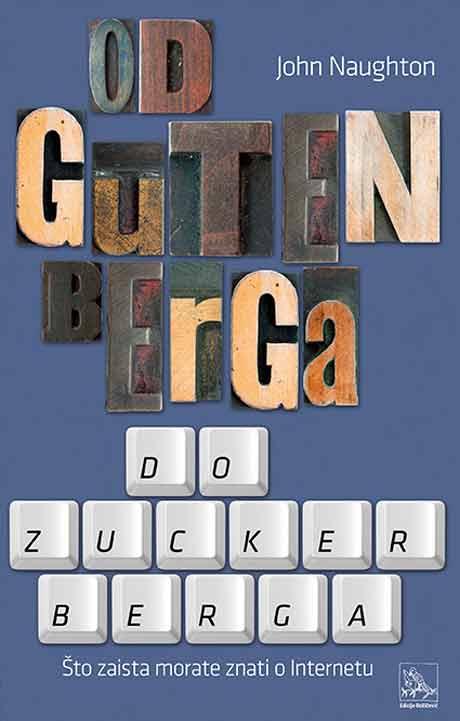 Knjiga: 'Od Gutenberga do Zuckerberga' Johna Naughtona o tome što zaista morate znati o Internetu