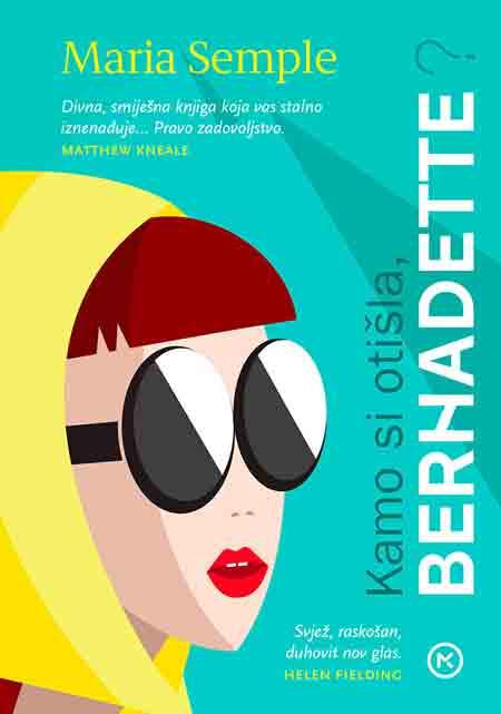 Knjiga: 'Kamo si otišla, Bernadette?' Maria Semple satira o jednom nestanku