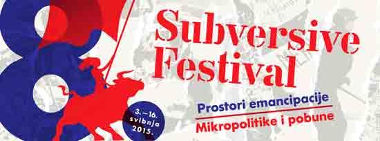 Subversive Festival 2015: Prostori emancipacije – mikropolitike i pobune